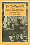Bann, Stephen: The Clothing of Clio: A Study of the Representation of History in Ninetennth-Century Britain and France