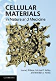 Gibson, Lorna J.: Cellular Materials in Nature and Medicine