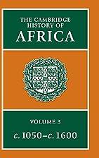 The Cambridge History of Africa Volume 3: c.…