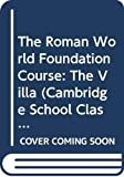 Cambridge School Classics Project: The Roman World Foundation Course: The Villa (Cambridge School Classics Project)