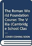 Cambridge School Classics Project: The Roman World Foundation Course: The Villa (Cambridge School Classics Project)