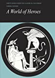 Joint Association of Classical Teachers: Reading Greek: A World of Heroes: Selections from Homer, Herodotus and Sophocles (English and Greek Edition)