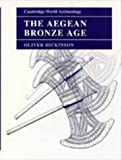 Dickinson, Oliver: The Aegean Bronze Age