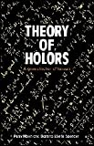 Parry Hiram Moon: Theory of Holors: A Generalization of Tensors