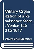 Hale, J. R.: The Military Organization of a Renaissance State: Venice, C. 1400 to 1617