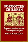 Pollock, Linda: Forgotten Children: Parent-Child Relations from 1500 to 1900