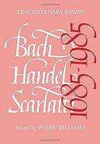 Bach, Handel, Scarlatti, tercentenary essays…