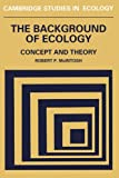 McIntosh, Robert P.: The Background of Ecology: Concept and Theory
