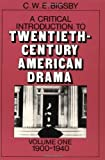 Bigsby, C. W. E.: A Critical Introduction to Twentieth Century American Drama: 1900-1940