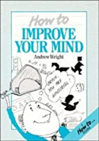 How to Improve your Mind (How to Readers) by…
