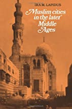 Muslim Cities in the Later Middle Ages by…