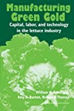 Thomas, Robert J.: Manufacturing Green Gold: Capital, Labor, and Technology in the Lettuce Industry