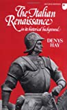 Hay, Denys: The Italian Renaissance in Its Historical Background