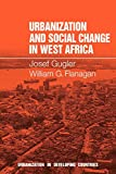 Gugler, Josef: Urbanization and Social Change in West Africa (Urbanisation in Developing Countries)