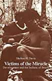 Davis, Shelton H.: Victims of the Miracle: Development and the Indians of Brazil