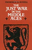 Russell, Frederick H.: The Just War in the Middle Ages