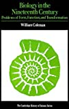 Coleman, William: Biology in the Nineteenth Century: Problems of Form, Function and Transformation (Cambridge Studies in the History of Science)