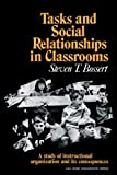 Steven T. Bossert: Tasks and Social Relationships in Classrooms: A study of instructional organisation and its consequences (American Sociological Association Rose Monographs)