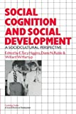 Social Cognition and Social Development A Sociocultural Perspective