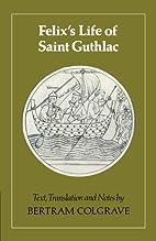 Felix's Life of Saint Guthlac by Felix Of…