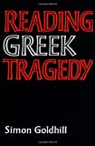 Goldhill, Simon: Reading Greek Tragedy