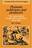Cleary, Mark C.: Peasants, Politicians and Producers : The Organisation of Agriculture in France since 1918
