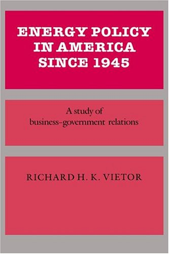 energy-policy-in-america-since-1945-a-study-of-business-government-relations-studies-in-economic-history-and-policy-usa-in-the-twentieth-century