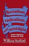Stafford, William: Socialism, Radicalism, and Nostalgia: Social Criticism in Britain, 1775-1830