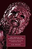Onians, Richard B.: The Origins of European Thought: About the Body, the Mind, the Soul, the World, Time and Fate