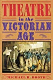 Booth, Michael R.: Theatre in the Victorian Age