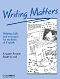 Brown, Kristine: Writing Matters: Writing Skills and Strategies for Students of English