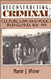 Wiener, Martin J.: Reconstructing the Criminal: Culture, Law and Policy in England, 1830-1914