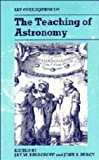 Pasachoff, Jay M.: The Teaching of Astronomy: Proceedings of the 105th Colloquium of the International Astronomical Union, Williamstown, Massachusetts, 26-30 July 1988