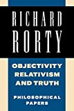 Rorty, Richard McKay: Objectivity, Relativism, and Truth Vol. 1 : Philosophical Papers