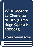 Rice, John A.: W.A. Mozart: LA Clemenza Di Tito