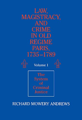 law-magistracy-and-crime-in-old-regime-paris-1735-1789-volume-1-the-system-of-criminal-justice