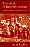 Saville, Julie: The Work of Reconstruction : From Slave to Wage Laborer in South Carolina, 1860-1870