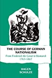 Schulze, Hagen: The Course of German Nationalism from Frederick the Great to Bismarck, 1763-1867: From Frederick the Great to Bismarck, 1763-1867