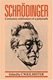 Kilmister, C.W.: Schrodinger: Centenary Celebration of a Polymath