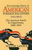Lafeber, Walter: The Cambridge History of American Foreign Relations: The American Search for Opportunity, 1865-1913