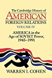 Warren I. Cohen: America in the Age of Soviet Power, 1945-1991 (Cambridge History of American Foreign Relations Volume 4)