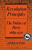Kenyon, J. P.: Revolution Principles: The Politics of Party 1689-1720 (Cambridge Studies in the History and Theory of Politics)