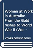 Frances, Raelene: Women at Work in Australia: From the Gold Rushes to World War II