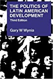 Wynia, Gary N.: The Politics of Latin American Development