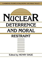 Nuclear Deterrence and Moral Restraint:…