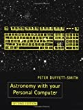 Duffett-Smith, Peter J.: Astronomy with your Personal Computer