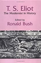 T. S. Eliot: The Modernist in History by…