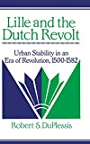 Duplessis, Robert S.: Lille and the Dutch Revolt: Urban Stability in an Era of Revolution 1500-1582