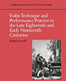 Stowell, Robin: Violin Technique and Performance Practice in the Late-Eighteenth and Early-Nineteenth Centuries
