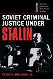 Solomon, Peter H.: Soviet Criminal Justice Under Stalin